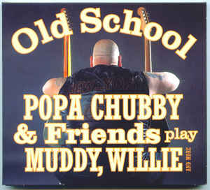 Old School - Popa Chubby And Friends Play Muddy, Willie And More